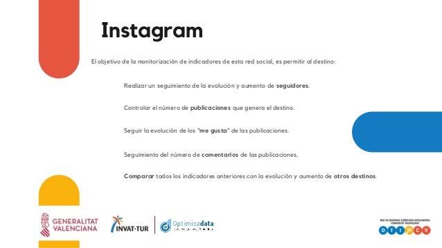 Instagram El objetivo de la monitorización de indicadores de esta red social, es permitir al destino: Realizar un seguimie...