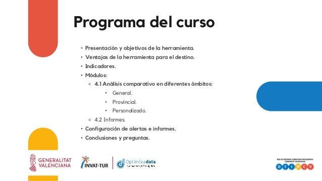 Programa del curso • Presentación y objetivos de la herramienta. • Ventajas de la herramienta para el destino. • Indicador...