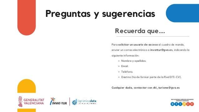 Recuerda que.... Para solicitar un usuario de acceso al cuadro de mando, enviar un correo electrónico a invattur@gva.es, i...