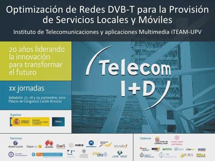 Optimización de Redes DVB-T para la Provisión de Servicios Locales y Móviles<br />Instituto de Telecomunicaciones y aplica...