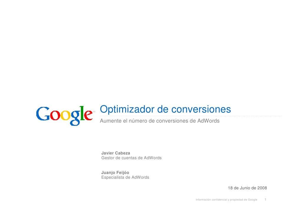 Optimizador de conversiones Aumente el número de conversiones de AdWords     Javier Cabeza Gestor de cuentas de AdWords   ...