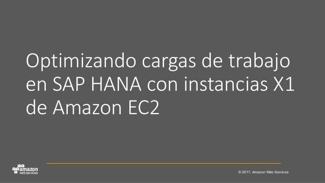 © 2017, Amazon Web Services Optimizando cargas de trabajo en SAP HANA con instancias X1 de Amazon EC2