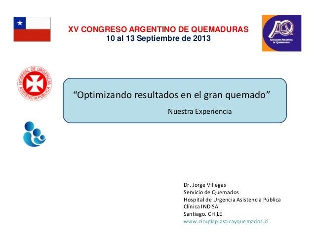 """XV CONGRESO ARGENTINO DE QUEMADURAS 10 al 13 Septiembre de 2013  """"Optimizando resultados en el gran quemado"""" Nuestra Exper..."""