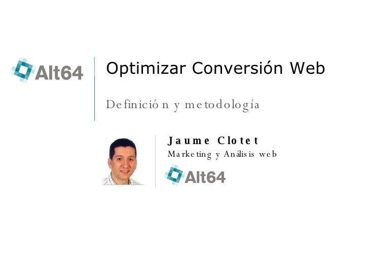 Optimizar Conversión Web Definición y metodología Jaume Clotet Marketing y Análisis web