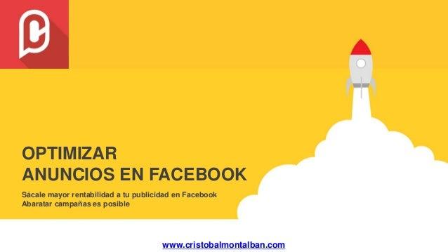 Sácale mayor rentabilidad a tu publicidad en Facebook Abaratar campañas es posible OPTIMIZAR ANUNCIOS EN FACEBOOK www.cris...