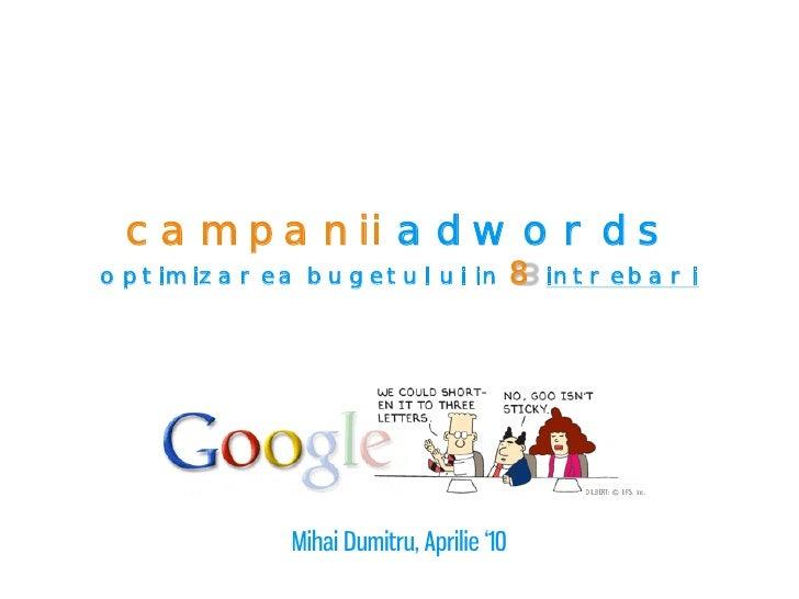 campanii adwords optimizarea bugetului in                8 intrebari                Mihai Dumitru, Aprilie '10
