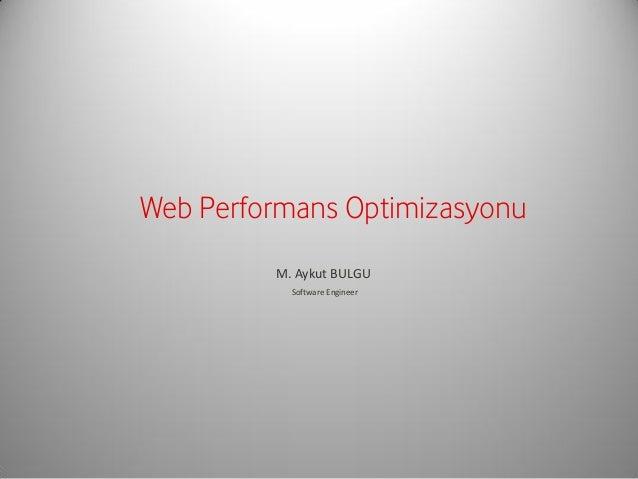 Web Performans Optimizasyonu M. Aykut BULGU Software Engineer