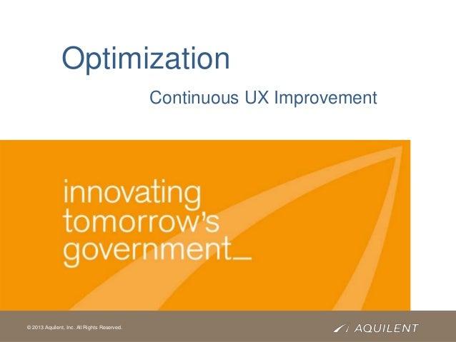 Optimization                                             Continuous UX Improvement© 2011 Aquilent, Inc. All Rights Reserve...