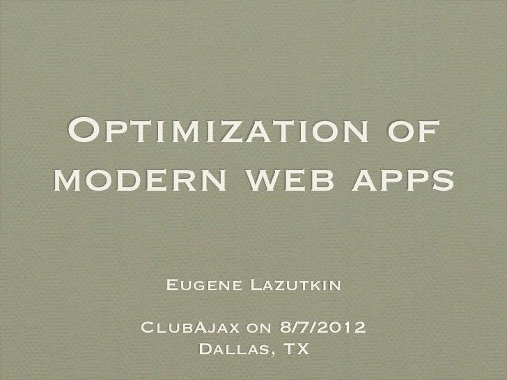 Optimization ofmodern web apps     Eugene Lazutkin   ClubAjax on 8/7/2012       Dallas, TX