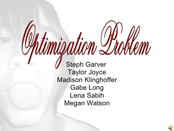 Steph Garver  Taylor Joyce Madison Klinghoffer Gabe Long Lena Sabih Megan Watson Optimization Problem