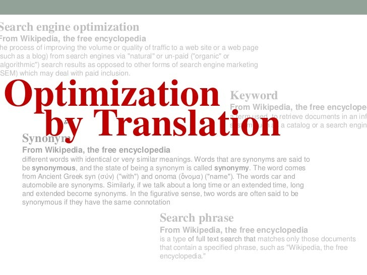 Search engine optimization<br />From Wikipedia, the free encyclopedia<br />the process of improving the volume or quality ...