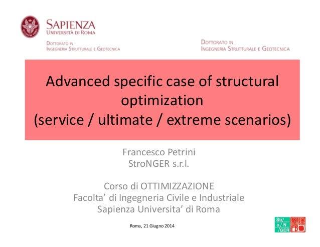 Advanced specific case of structural optimization (service / ultimate / extreme scenarios) Francesco Petrini StroNGER s.r....