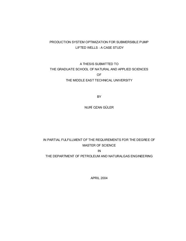 PRODUCTION SYSTEM OPTIMIZATION FOR SUBMERSIBLE PUMP LIFTED WELLS : A CASE STUDY A THESIS SUBMITTED TO THE GRADUATE SCHOOL ...