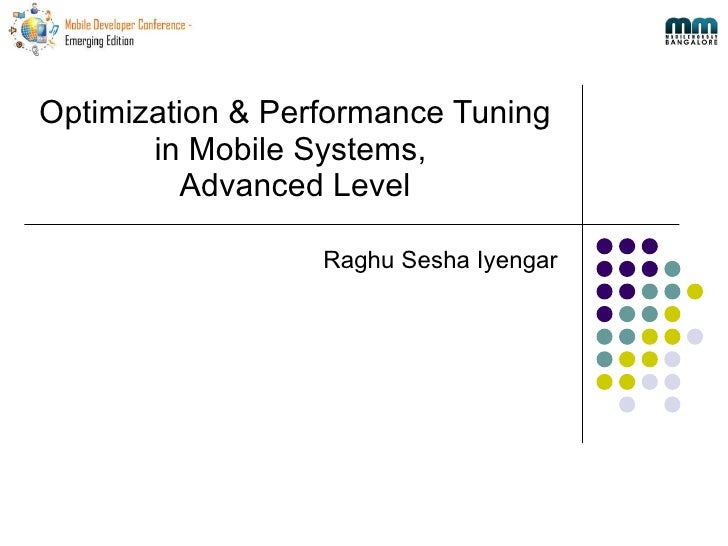 Optimization & Performance Tuning in Mobile Systems,  Advanced Level Raghu Sesha Iyengar