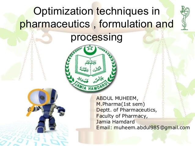 Optimization techniques inpharmaceutics , formulation and         processing               ABDUL MUHEEM,               M.P...