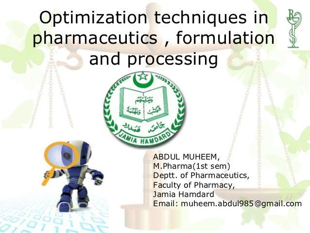 Optimization techniques inpharmaceutics , formulation      and processing             ABDUL MUHEEM,             M.Pharma(1...