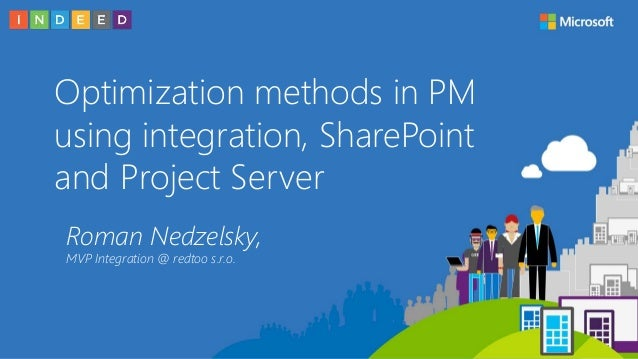 Optimization methods in PM using integration, SharePoint and Project Server Roman Nedzelsky, MVP Integration @ redtoo s.r....