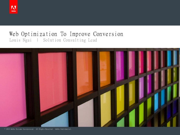 Web Optimization To Improve Conversion      Louis Ngai                      |       Solution Consulting Lead     © 2010 Ad...