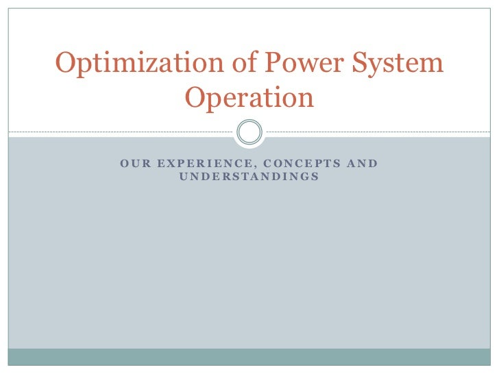 Our Experience, Concepts and Understandings<br />Optimization of Power System Operation<br />