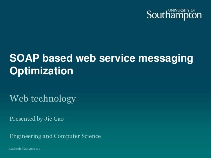 SOAP based web service messaging Optimization<br />Web technology<br />Presented by Jie Gao<br />Engineering and Computer ...