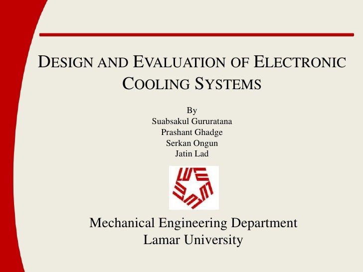 Design and Evaluation of Electronic <br />Cooling Systems<br />By<br />SuabsakulGururatana<br />Prashant Ghadge<br />Serka...