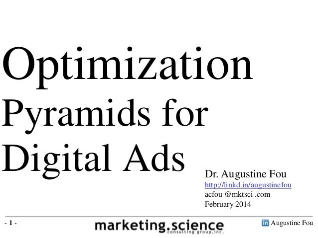Optimization Pyramids for Digital Ads  Dr. Augustine Fou http://linkd.in/augustinefou acfou @mktsci .com February 2014  -1...