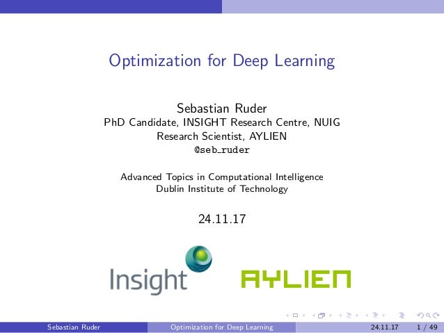 Optimization for Deep Learning Sebastian Ruder PhD Candidate, INSIGHT Research Centre, NUIG Research Scientist, AYLIEN @se...
