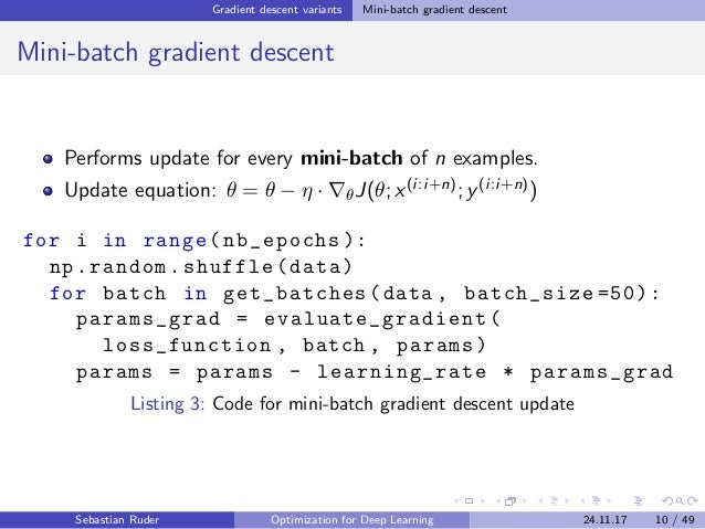 Gradient descent variants Mini-batch gradient descent Mini-batch gradient descent Performs update for every mini-batch of ...