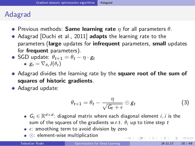 Gradient descent optimization algorithms Adagrad Adagrad Previous methods: Same learning rate η for all parameters θ. Adag...