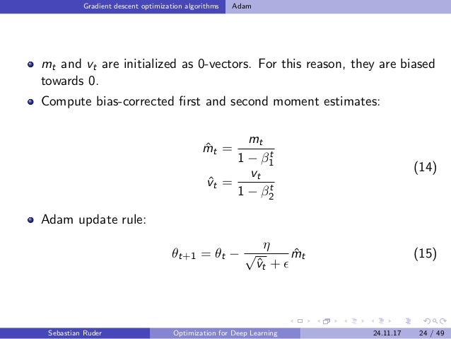 Gradient descent optimization algorithms Adam mt and vt are initialized as 0-vectors. For this reason, they are biased tow...