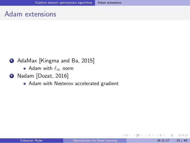 Gradient descent optimization algorithms Adam extensions Adam extensions 1 AdaMax [Kingma and Ba, 2015] Adam with ∞ norm 2...