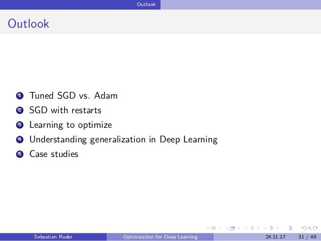 Outlook Outlook 1 Tuned SGD vs. Adam 2 SGD with restarts 3 Learning to optimize 4 Understanding generalization in Deep Lea...