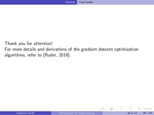 Outlook Case studies Thank you for attention! For more details and derivations of the gradient descent optimization algori...