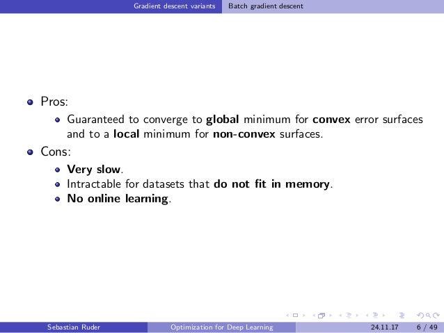 Gradient descent variants Batch gradient descent Pros: Guaranteed to converge to global minimum for convex error surfaces ...