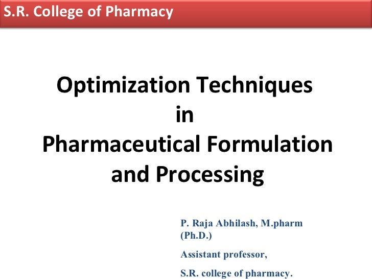 S.R. College of Pharmacy      Optimization Techniques                 in     Pharmaceutical Formulation          and Proce...