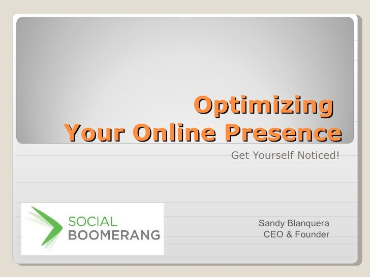 Optimizing  Your Online Presence Get Yourself Noticed! Sandy Blanquera CEO & Founder