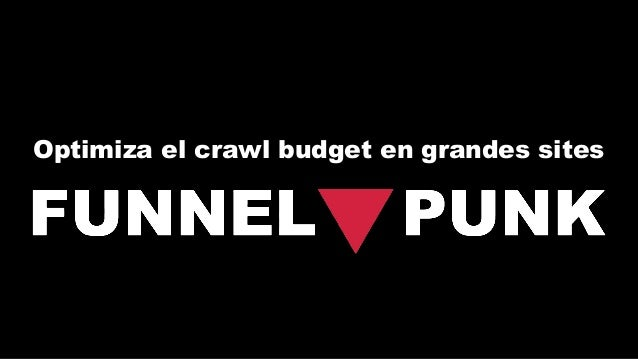 Optimiza el crawl budget en grandes sites