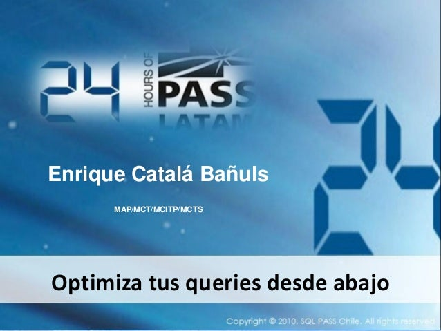 Enrique Catalá BañulsMAP/MCT/MCITP/MCTSOptimiza tus queries desde abajo