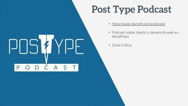 • https://www.dariobf.com/podcast/ • Podcast sobre diseño y desarrollo web en WordPress • Zona Crítica Post Type Podcast