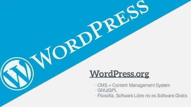 WordPress.org · CMS = Content Management System · GNU/GPL · Filosofía, Software Libre no es Software Gratis