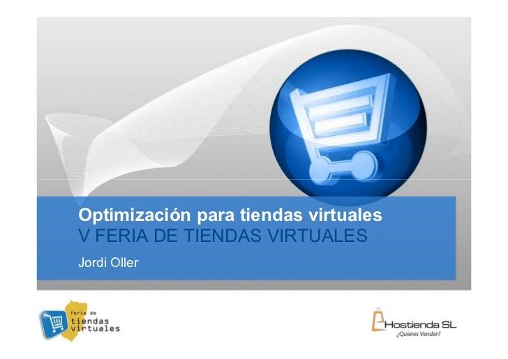 Optimización para tiendas virtuales V FERIA DE TIENDAS VIRTUALES Jordi Oller                                          YOUR...