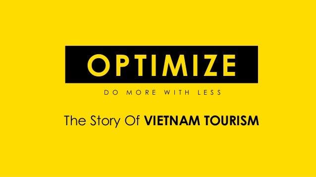 D O M O R E W I T H L E S S OPTIMIZE The Story Of VIETNAM TOURISM