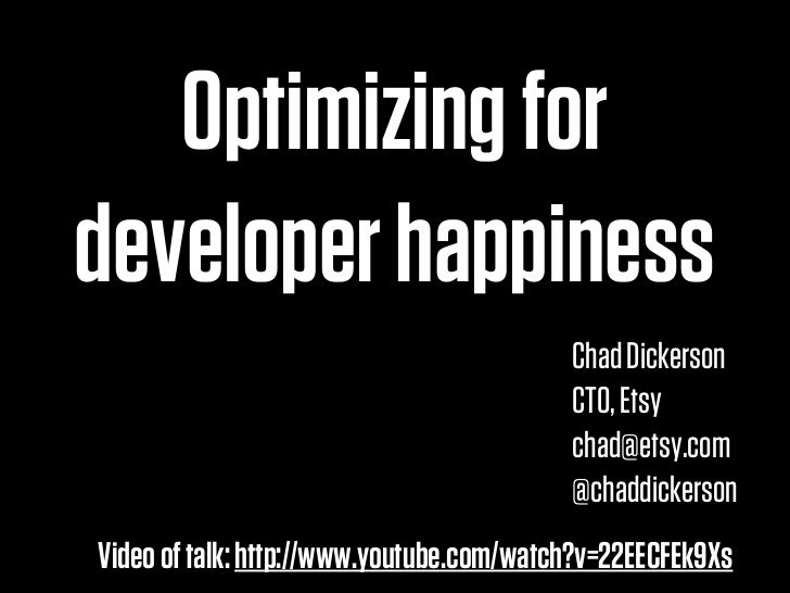 Optimizing fordeveloper happiness                                          Chad Dickerson                                 ...