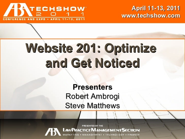 Session Title Presenters {Name} {Name} April 11-13, 2011 www.techshow.com PRESENTED BY THE Website 201: Optimize  and Get ...