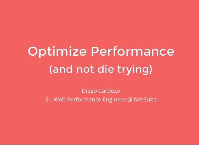 Optimize PerformanceOptimize Performance (and not die trying)(and not die trying) Diego Cardozo Sr. Web Performance Engine...