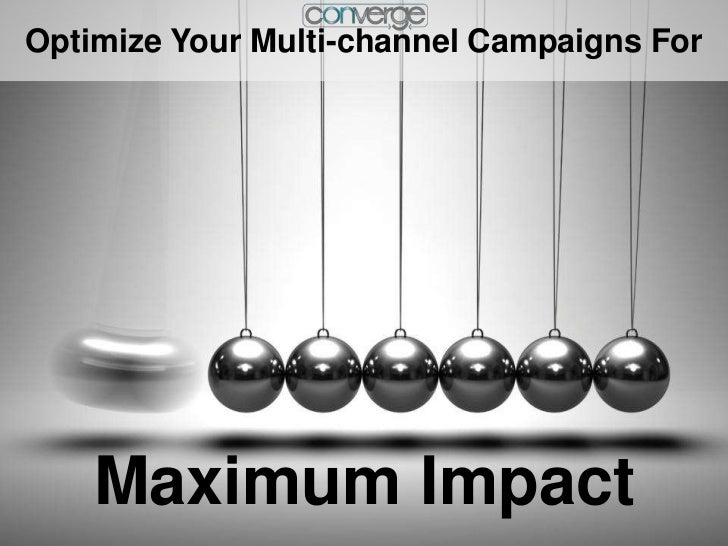 Optimize Your Multi-channel Campaigns For    Maximum Impact