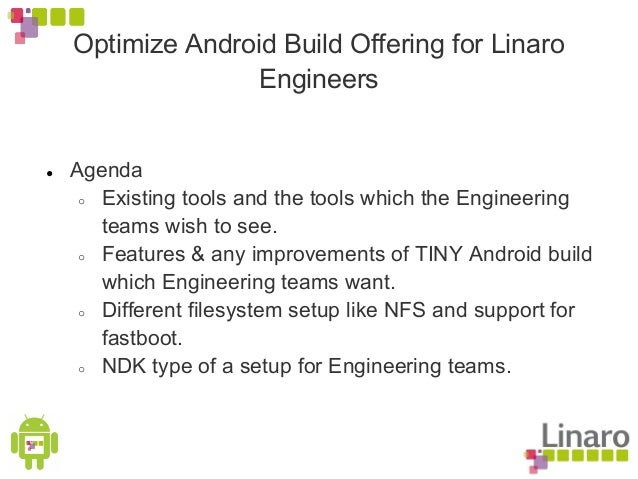 Optimize Android Build Offering for Linaro Engineers ● Agenda ○ Existing tools and the tools which the Engineering teams w...