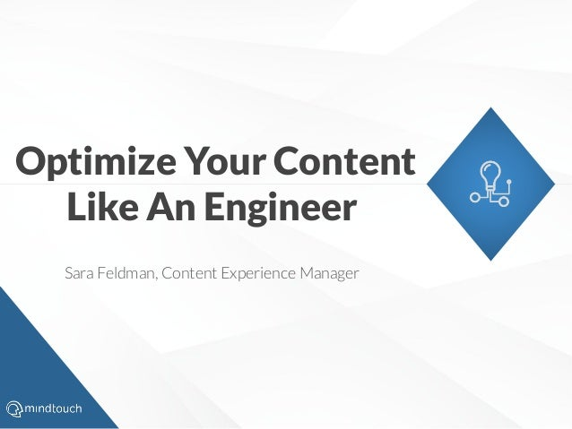 Sara Feldman, Content Experience Manager Optimize Your Content Like An Engineer