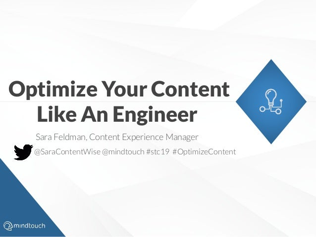 Sara Feldman, Content Experience Manager Optimize Your Content Like An Engineer @SaraContentWise @mindtouch #stc19 #Optimi...