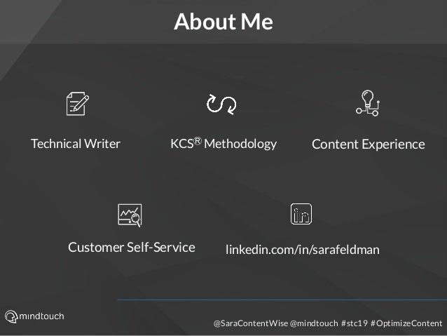 @SaraContentWise @mindtouch #stc19 #OptimizeContent Technical Writer KCSⓇ Methodology Content Experience Customer Self-Ser...